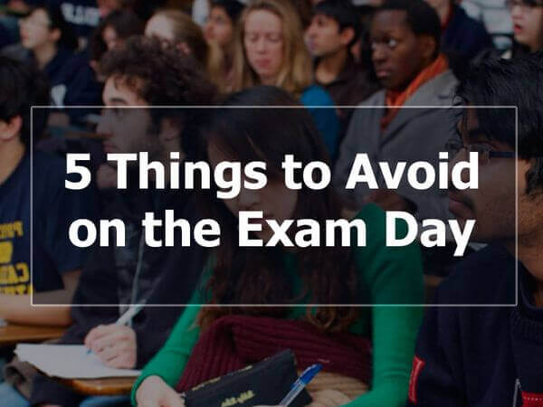 5 Things to Avoid on the Exam Day